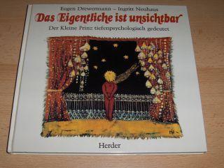 Drewermann, Eugen und Ingritt Neuhaus: Das Eigentliche ist unsichtbar - Der Kleine Prinz tiefenpsychologisch gedeutet.