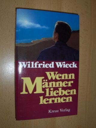Wieck, Wilfried: Wenn Männer lieben lernen.
