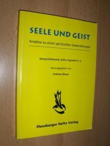 Meyer (Hrsg.), Andreas: SEELE UND GEIST - ANSÄTZE zu einer spirituellen Seelentherapie. Mit Beiträgen.