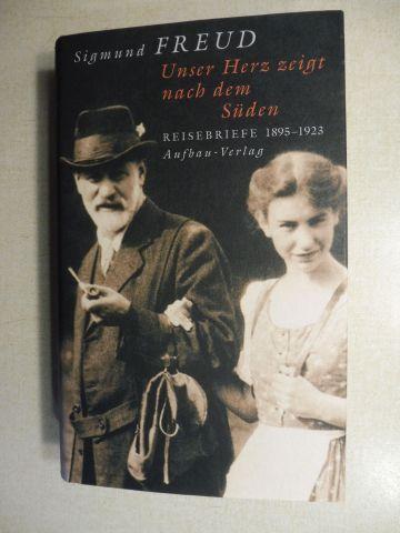 Tögel, Christfried, Sigmund Freud und Michael Molnar (Mitarbeit): Sigmund FREUD - Unser Herz zeigt nach dem Süden. (Sigmund Freuds) REISEBRIEFE 1895-1923.