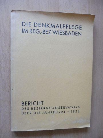 Wichert (Hauptkonservator), Prof. Dr. F.: DIE DENKMALPFLEGE IM REG.-BEZ. WIESBADEN - BERICHT DES BEZIRKSKONSERVATORS ÜBER DIE JAHRE 1924-1928.