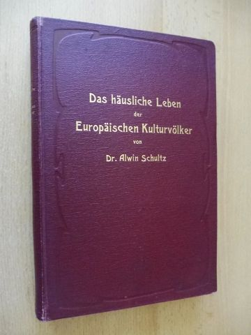 Schultz, Alwin: Das häusliche Leben der Europäischen Kulturvölker vom Mittelalter bis zur zweiten Hälfte des XVIII. Jahrhunderts *.