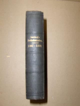 Auerbach, Berthold: Deutscher Volks-Kalender auf das Jahr 1867 - 1868 - 1869 (3 Bde in 1). Mit Beiträgen von Löwe-Calbe, Pritzel, Ule, v. Weber, Ludwig Bamberger, Justus v. Liebig * u.a.