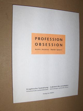 Bieri (Konzept.+ Redakt.), Susanne und Betty Stocker (Konzept.+Redakt.): PROFESSION OBSESSION *. Archiv/Archives Daniel Spoerri.