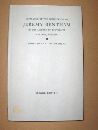 Milne (Compiled), A. Taylor: CATALOGUE OF THE MANUSCRIPTS OF JEREMY BENTHAM in THE LIBRARY OF UNIVERSITY COLLEGE, LONDON.