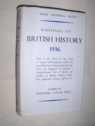Milne (Compiled), A. Taylor: WRITINGS ON BRITISH HISTORY 1936. A Bibliography of books and articles on the history of Great Britain from about 400 A.D. to 1914, published during the year 1936, with an Appendix containing a select list of publications in 1