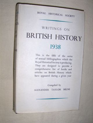 Milne (Compiled), A. Taylor: WRITINGS ON BRITISH HISTORY 1938. A Bibliography of books and articles on the history of Great Britain from about 400 A.D. to 1914, published during the year 1938, with an Appendix containing a select list of publications in 1