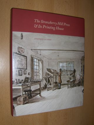 Clarke, Stephen: The Strawberry Hill Press & Its Printing House *.