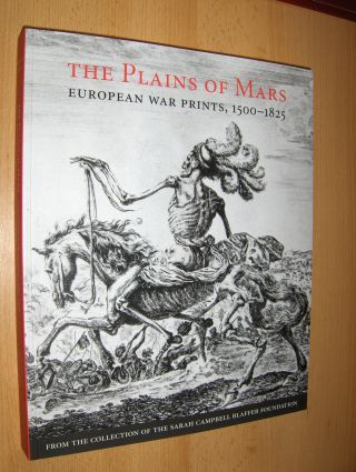 Clifton, James and Leslie M. Scattone: THE PLAINS OF MARS *. EUROPEAN WAR PRINTS, 1500-1825, FROM THE COLLECTION OF THE SARAH CAMPBELL BLAFFER FOUNDATION.
