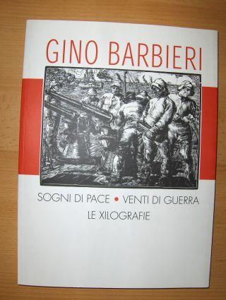 Giovannini *, Umberto und Paola Pallottino (Introduzione): GINO BARBIERI - SOGNI DI PACE - VENTI DI GUERRA. + AUTOGRAPH *. Catalogo dell`Opera Xilografica.