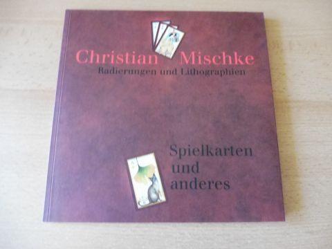 Mischke, Christian und Lothar Hennig (Hrsg.): CHRISTIAN MISCHKE - SPIELKARTEN UND ANDERES / RADIERUNGEN UND LITHOGRAPHIEN *.