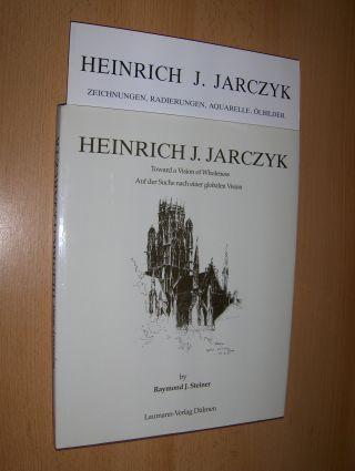 Steiner, Raymond J. und Christine Debrie (Foreword/Vorwort): HEINRICH J. JARCZYK - Toward a Vision of Wholeness / Auf der Suche nach einer globalen Vision. + BEILAGE *. 2Sprachig English/Deutsch.