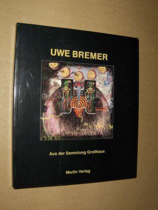 Küster, Bernd, Otto Breicha und Gerhard Schröder: UWE BREMER Aus der Sammlung Großhaus *.