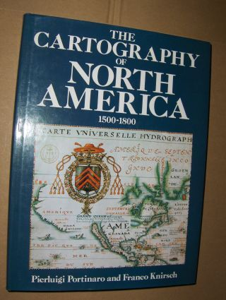 Portinaro, Pierluigi and Franco Knirsch: The Cartography of North America 1500-1800.