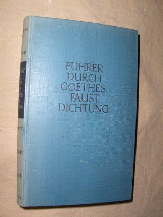 Buchwald, Reinhard: Führer durch Goethes Faustdichtung *. Erklärung des Werkes und Geschichte seiner Entstehung.
