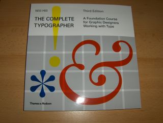 Hill, Will: THE COMPLETE TYPOGRAPHER. A Foundation Course for Graphic - Designers Working with Type.