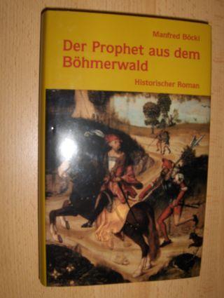 Böckl, Manfred: Der Prophet aus dem Böhmerwald. Historischer Roman.