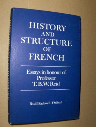Barnett (Editor), F. J., A. D. Crow (Edit.) Robson-Rothwell-Ullmann a. o.: HISTORY AND STRUCTURE OF FRENCH. Essays in the Honour of Professor T. B. W. Reid.