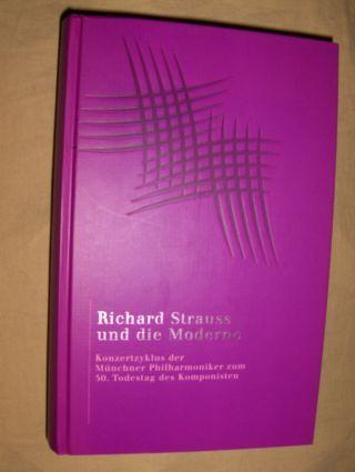 Meisel (Redaktion), Peter, Siegwald Bütow (Redaktion) Dr. Michael Raab (Redaktion) u. a.: Richard Strauss und die Moderne *. Konzertzyklus der Münchner Philharmoniker zum 50. Todestag des Komponisten.