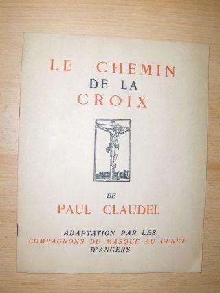 Claudel, Paul: LE CHEMIN DE LA CROIX * Adaptation par les Compagnons du Masque au Genet d` Angers - Programme avec Photos !