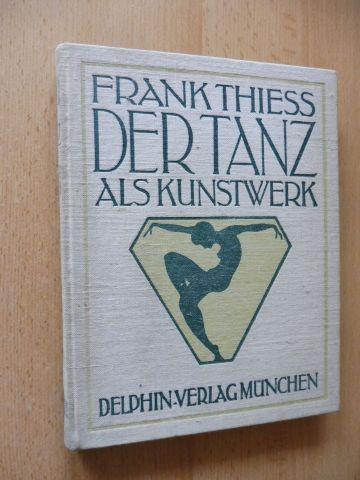 Thiess, Frank: DER TANZ ALS KUNSTWERK. STUDIEN ZU EINER ÄSTHETIK DER TANZKUNST - MIT 24 KUPFERDRUCKTAFELN.