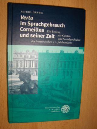 Grewe, Astrid: VERTU im Sprachgebrauch Corneilles * und seiner Zeit. Ein Beitrag zur Geistes- und Sozialgeschichte des französischen 17. Jahrhunderts.
