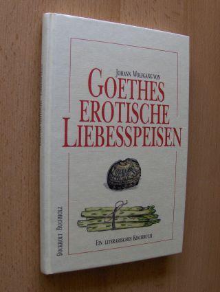 Goethe, Johann Wolfgang v., Werner Bockholt und Frank Buchholz: JOHANN WOLFGANG VON GOETHES EROTISCHE LIEBESSPEISEN *. EIN LITERARISCHES KOCHBUCH.