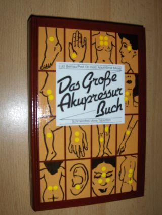 Bernau, Lutz und Prof. Dr. med. Adolf-Ernst Meyer: Das Große Akupressur Buch (Akupressurbuch). Schmerzfrei ohne Tabletten.