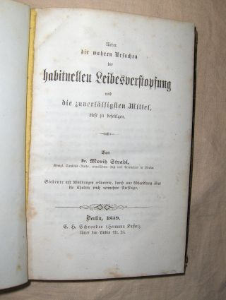 Strahl, Dr. Moritz: Ueber die wahren Ursachen der habituellen Leibesverstopfung und die zuverlässigsten Mittel, diese zu beseitigen. Siebente mit Abb. erläuterte, durch eine Abhandlungen über die Cholera reich vermehrte Auflage.