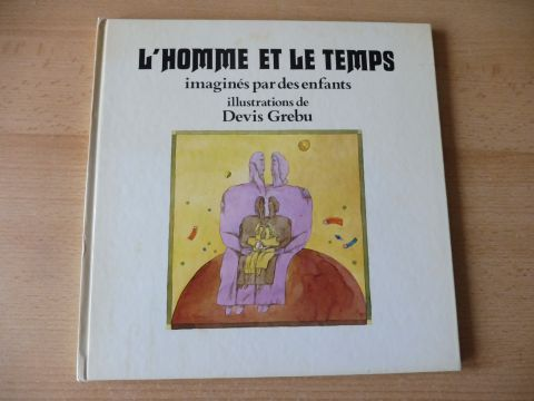 Grebu (Illustrations), Devis: L`HOMME ET LE TEMPS imagines par des enfants - Illustrations de Devis Grebu *.