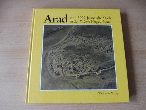 Amiran, Ruth, Ornit Ilan und Wolfgang Helck (Beitrag): Arad - eine 5000 Jahre alte Stadt in der Wüste Negev, Israel *.