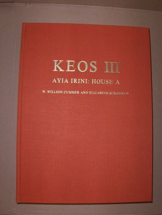 Cummer, W. Willson and Elisabeth Schofield: KEOS III - Results of Excavations conducted by the University of Cincinnati under the Auspices of The American School of Classical Studies at Athens. VOLUME III. AYIA IRINI: HOUSE A.