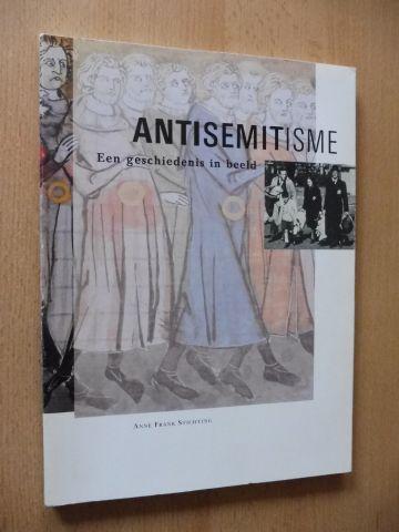 Boonstra, Janrense, Hans Jansen und Joke Kniesmeyer: ANTISEMITISME - Een geschiedenis in beeld *.
