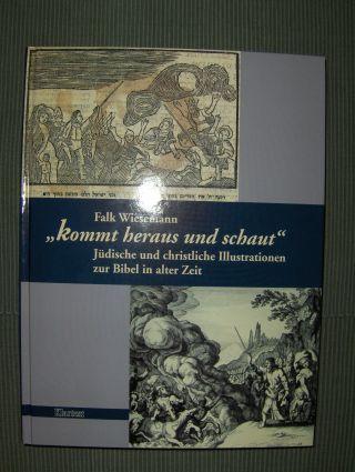 Wiesemann, Falk, Marion Aptroot (Beitrag) und William L. Gross (Beitrag): Kommt heraus und schaut *. Jüdische und christliche Illustrationen zur Bibel in alter Zeit.