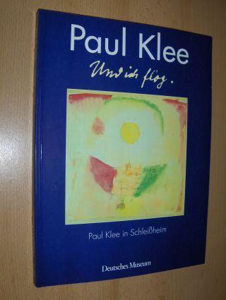 Benz-Zauner, Margareta, Sabine Cichowski Werner Heinzerling u. a.: Paul Klee in Schleißheim *. Und ich flog.