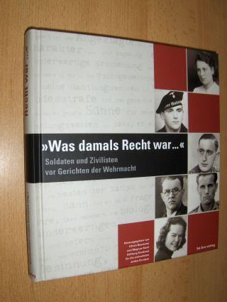 Baumann (Hrsg.), Ulrich und Magnus Koch: Was damals Recht war...- Soldaten und Zivilisten vor Gerichten der Wehrmacht *.