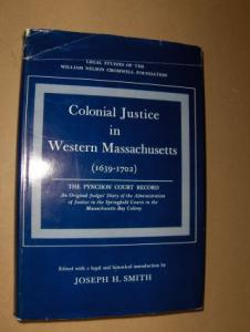 Smith (Edited + Introd.), Joseph H.: Colonial Justice in Western Massachusetts (1639-1702) *. THE PYNCHON COURT RECORD An Original Judges` diary of the Administration of Justice in the Springfield Courts in the Massachusetts Bay Colony.