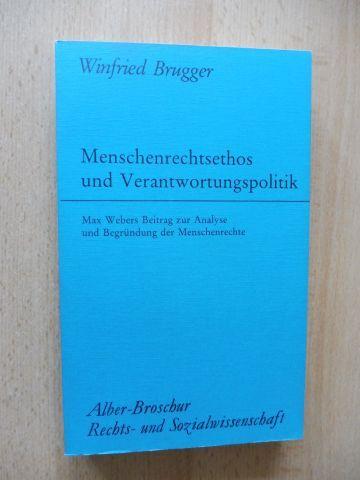 Brugger, Winfried: Menschenrechtsethos und Verantwortungspolitik *. Max Webers Beitrag zur Analyse und Begründung der Menschenrechte.