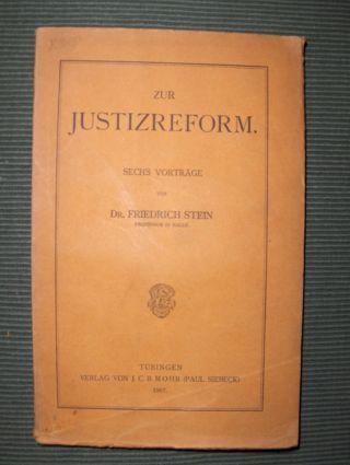 Stein *, Dr. Friedrich: ZUR JUSTIZREFORM. Sechs Vorträge.