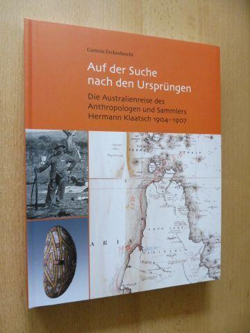 Erckenbrecht, Corinna und Klaus Schneider (Hrsg.): Auf der Suche nach den Ursprüngen - Die Australienreise des Anthropologen und Sammlers Hermann Klaatsch 1904-1907 *.