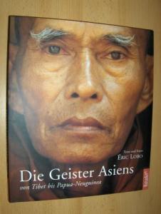 Lobo (Texte u. Fotos), Eric: Die Geister Asiens *. Von Tibet bis Papua-Neuguinea.