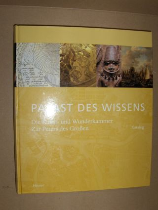 Buberl (Hrsg.), Brigitte und Michael Dückershoff (Hrsg.): Palast des Wissens *. Die Kunst- und Wunderkammer Zar Peters des Großen. Band 1 - Katalog.
