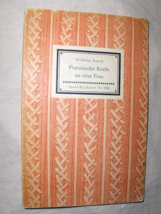 Busch, Wilhelm und Hans Balzer (Nachwort): Platonische Briefe an eine Frau. Insel-Bücherei Nr. 358.