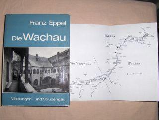 Eppel, Franz: Die WACHAU *. Nibelungen- und Strudengau ihre Kunstwerke, historischen Lebens- und Siedlungsformen.