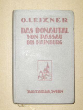 Leixner, Arch. Prof. Othmar: Das Donautal von Passau bis Hainburg. Ein Führer durch die Kunst des österreichischen Donautals mit besonderer Berücksichtigung Wiens.