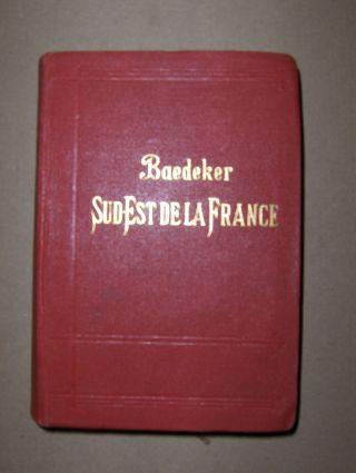 Baedeker, Karl: LE SUD-EST de la FRANCE - Du Jura a la Mediterranee y compris la Corse. Manuel du Voyageur.