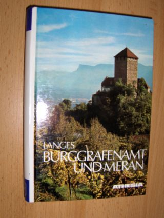 Langes, Gunther: BURGGRAFENAMT UND MERAN *. Das Herzstücks Tirols. Ein Streifzug durch das Meraner Etschalbecken, das Tisenser Mittelgebirge, durch Passeier und Ulten.