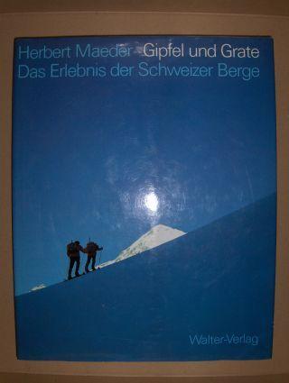 Maeder, Herbert: Gipfel und Grate. Das Erlebnis der Schweizer Berge.
