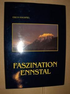 Hagspiel, Eric: FASZINATION ENNSTAL. Ein fotografischer Streifzug durch das steirische Ennstal mit Blicken ins Ausseerland und das Paltental.