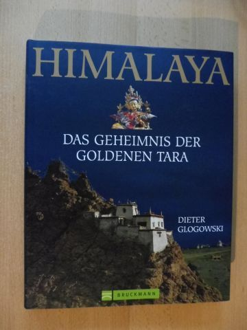 Glogowski, Dieter: HIMALAYA - DAS GEHEIMNIS DER GOLDENEN TARA.